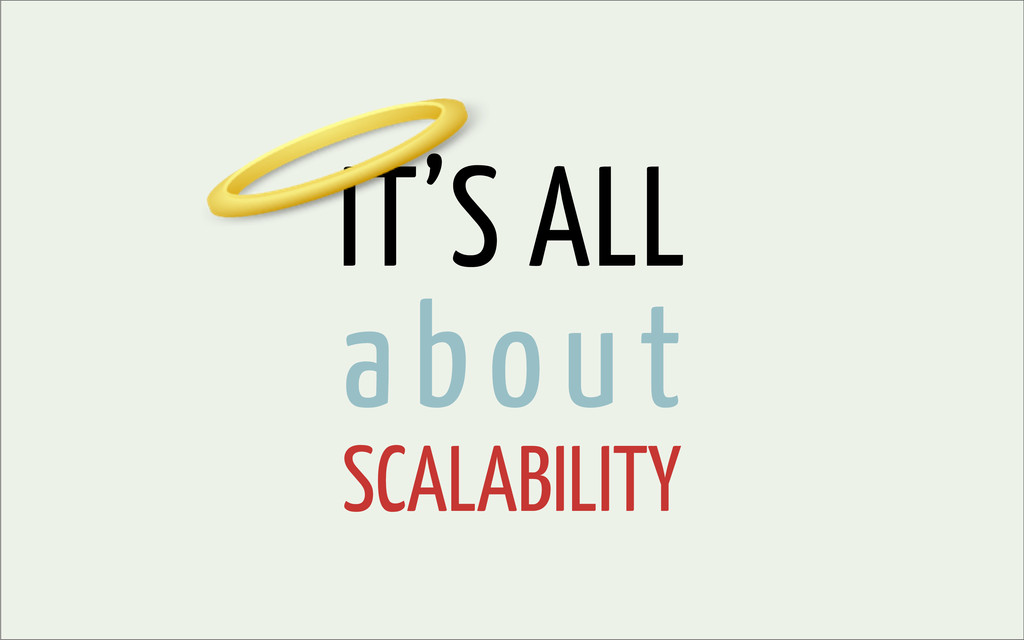 IT'S ALL about SCALABILITY