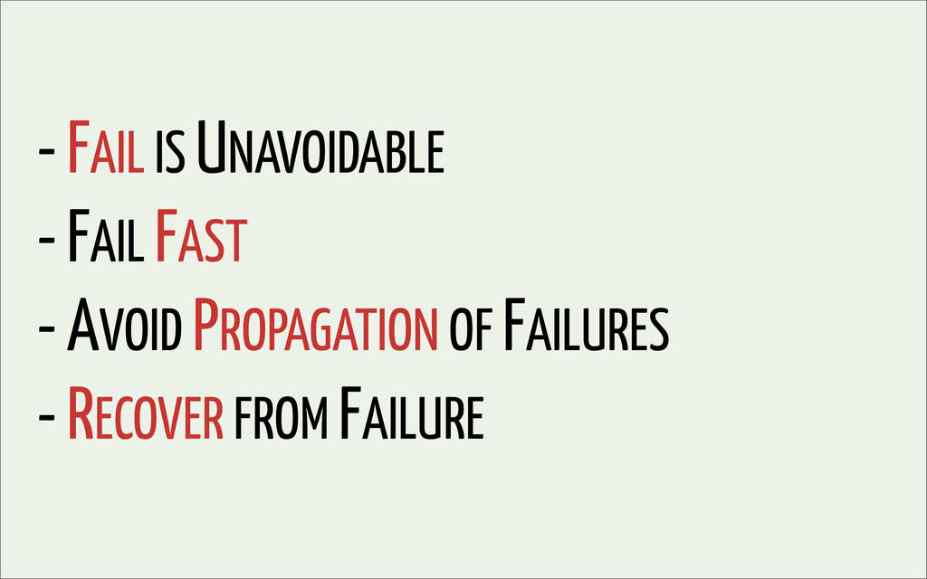 - FAIL IS UNAVOIDABLE - FAIL FAST - AVOID PROPA...