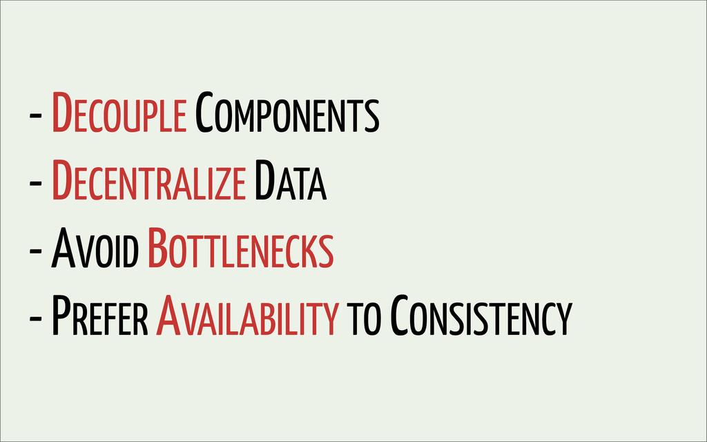 - DECOUPLE COMPONENTS - DECENTRALIZE DATA - AVO...