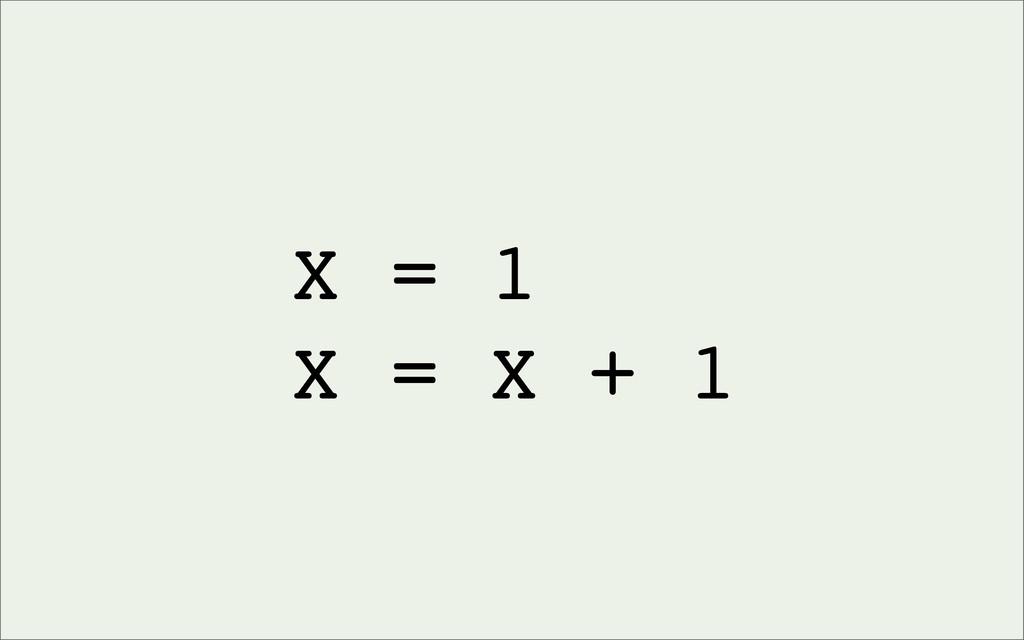 X = 1 X = X + 1