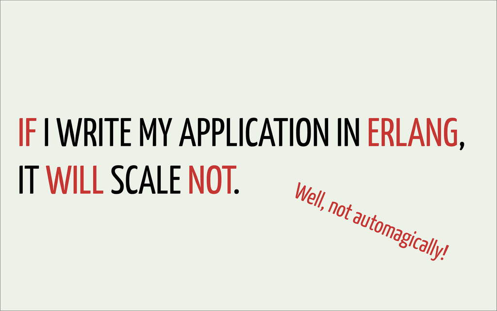 IF I WRITE MY APPLICATION IN ERLANG, IT WILL SC...