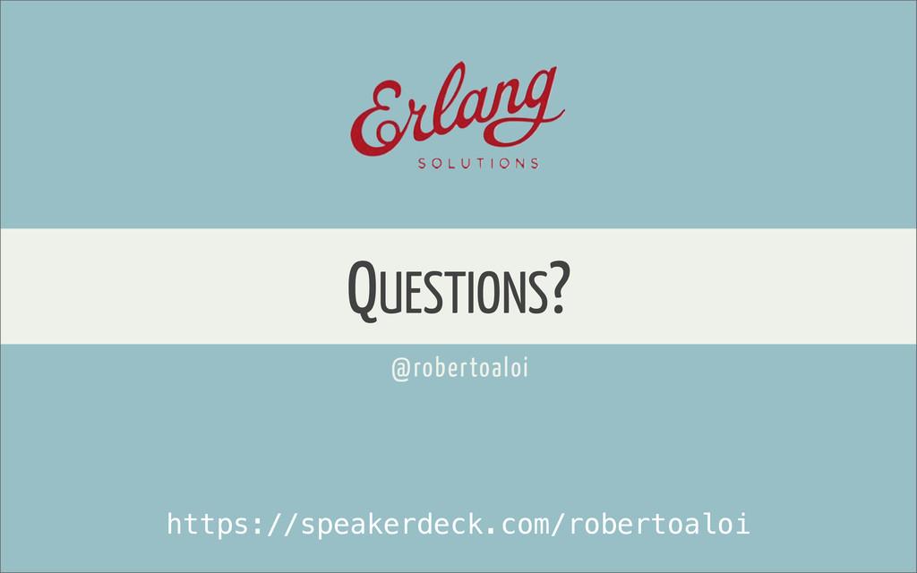QUESTIONS? @robertoaloi https://speakerdeck.com...