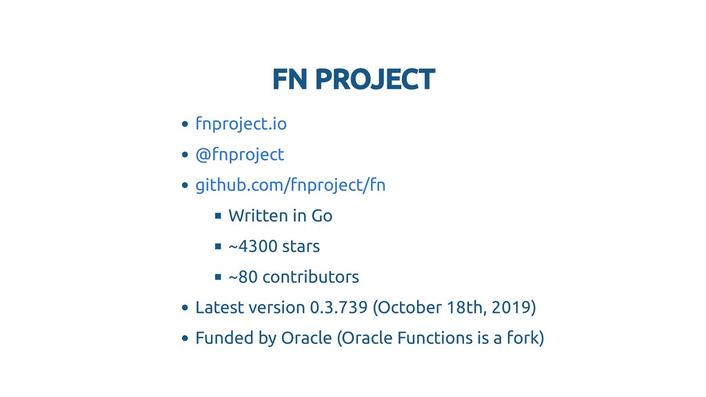FN PROJECT FN PROJECT Written in Go ~4300 stars...
