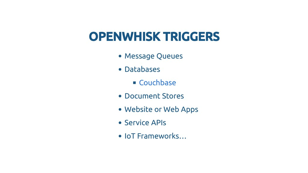 OPENWHISK TRIGGERS OPENWHISK TRIGGERS Message Q...
