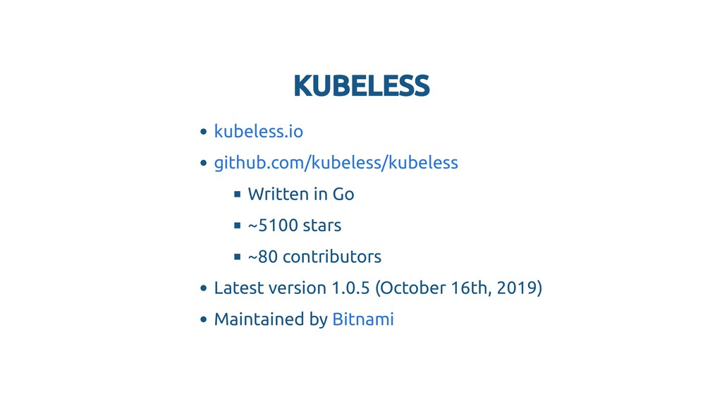 KUBELESS KUBELESS Written in Go ~5100 stars ~80...