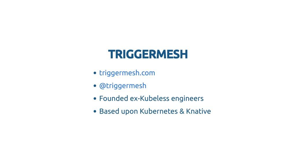 TRIGGERMESH TRIGGERMESH Founded ex-Kubeless eng...