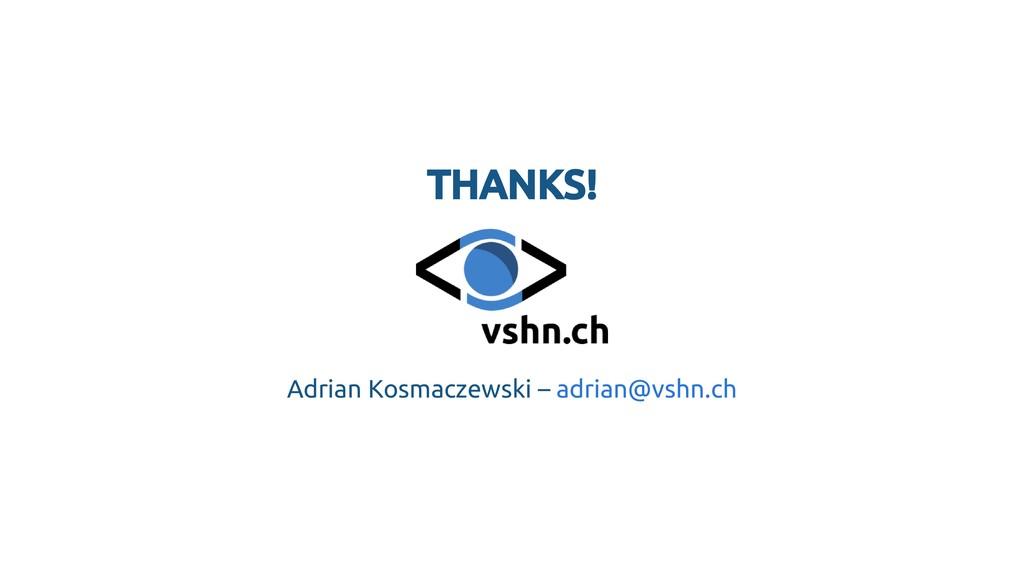 THANKS! THANKS! Adrian Kosmaczewski – adrian@vs...