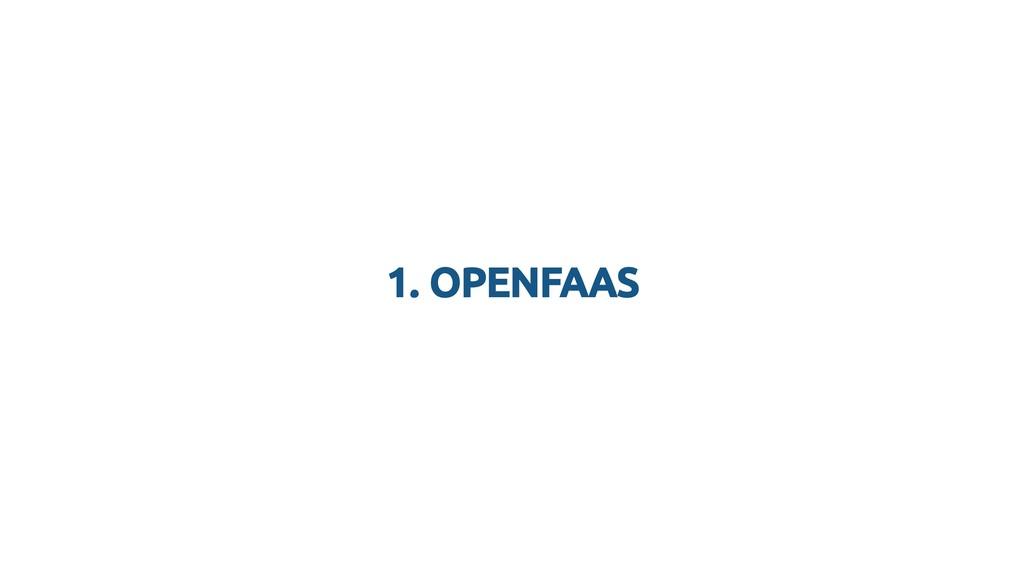 1. OPENFAAS 1. OPENFAAS