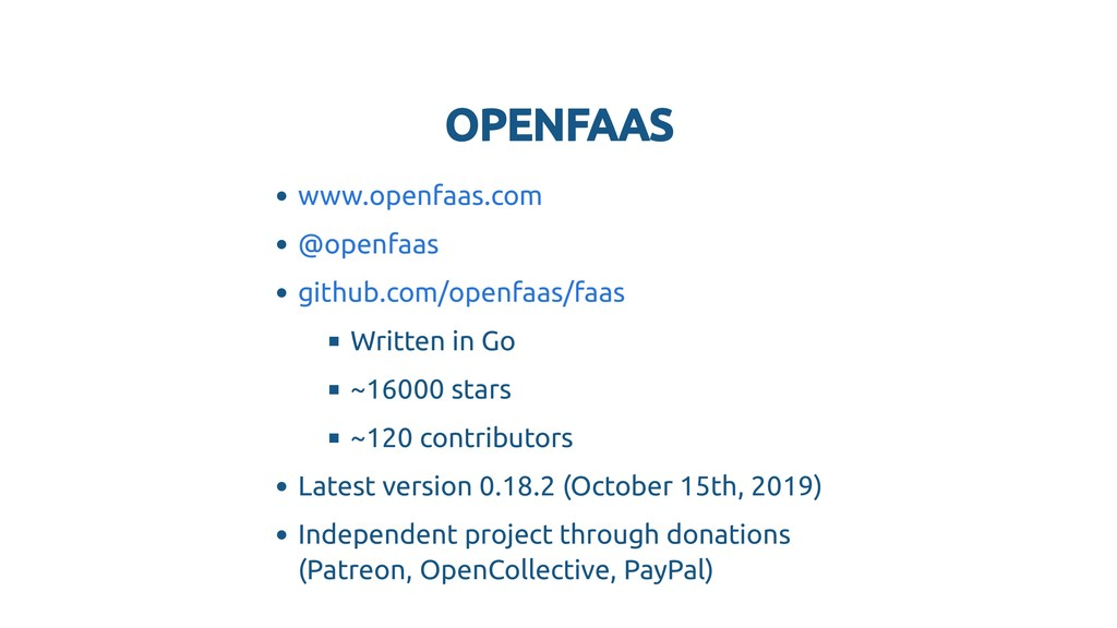 OPENFAAS OPENFAAS Written in Go ~16000 stars ~1...