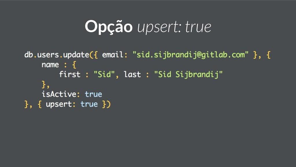 Opção upsert: true
