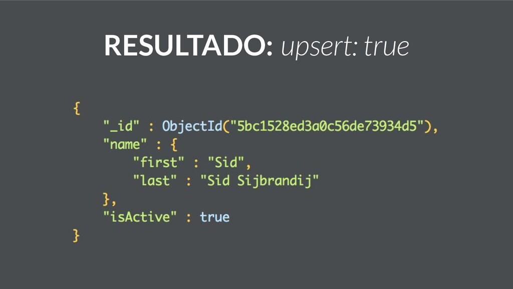 RESULTADO: upsert: true