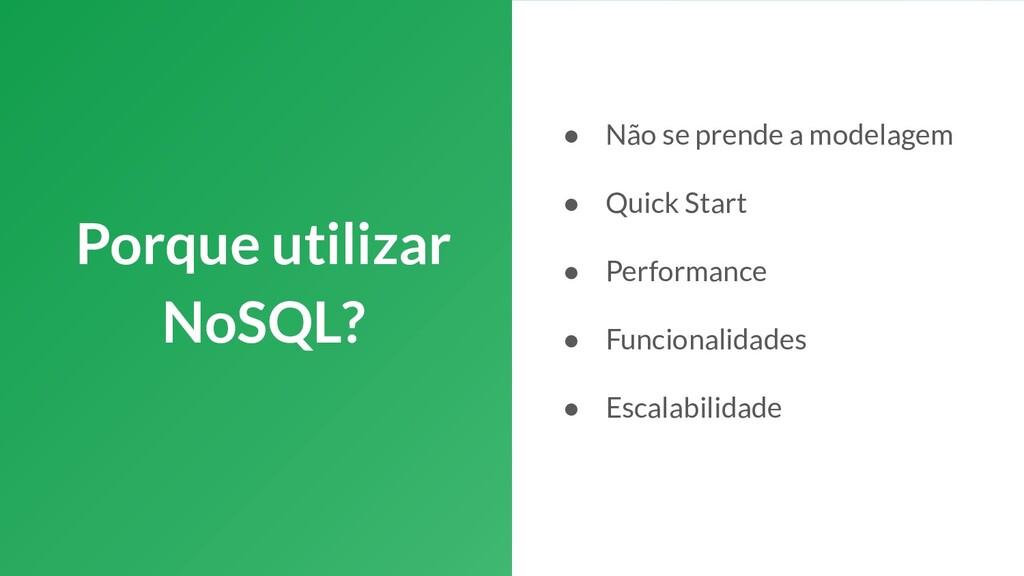 Porque utilizar NoSQL? ● Não se prende a modela...
