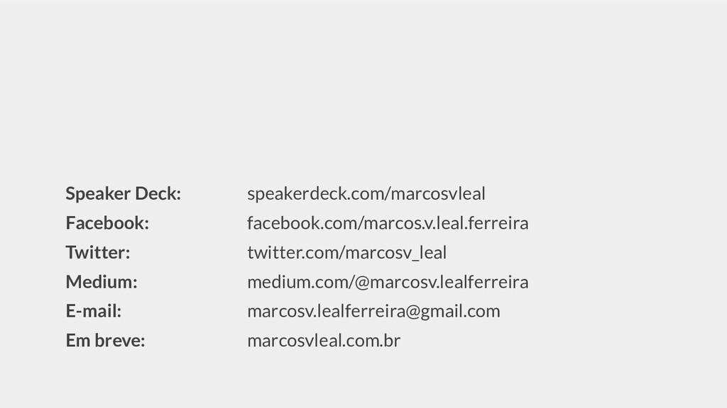 Speaker Deck: speakerdeck.com/marcosvleal Faceb...
