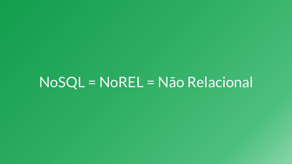 NoSQL = NoREL = Não Relacional