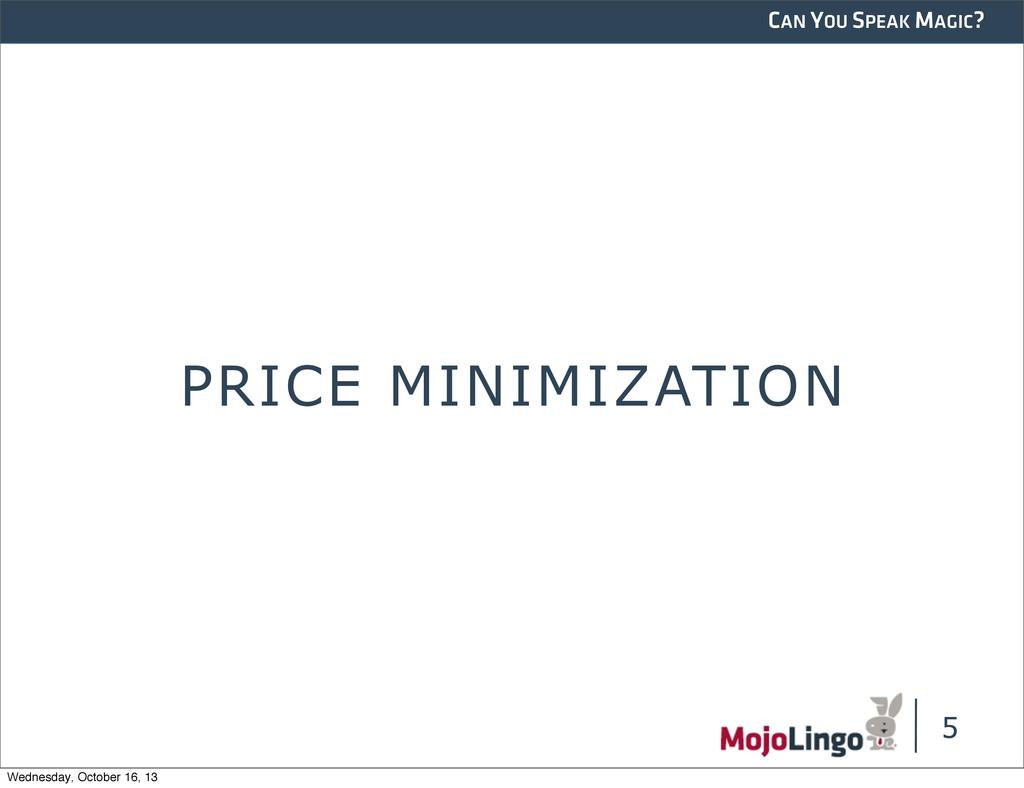 CAN YOU SPEAK MAGIC? 5 PRICE MINIMIZATION Wedne...