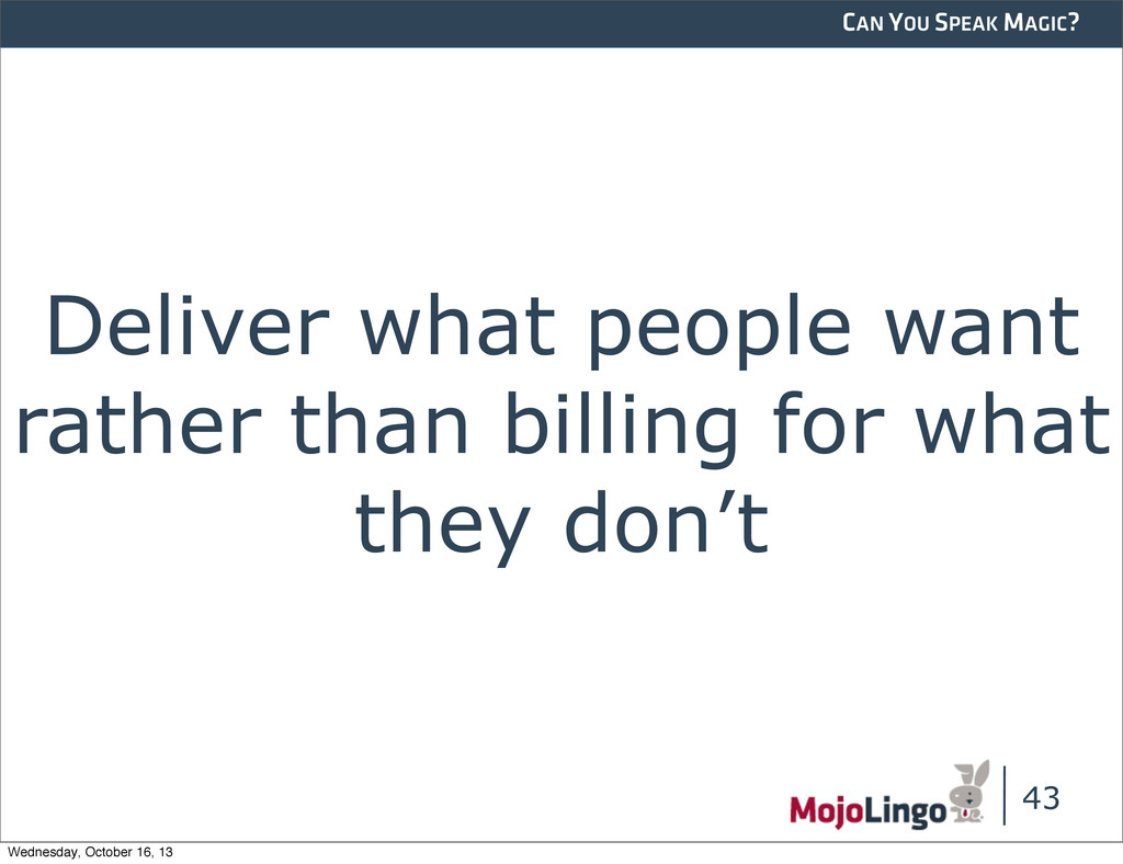CAN YOU SPEAK MAGIC? Deliver what people want r...