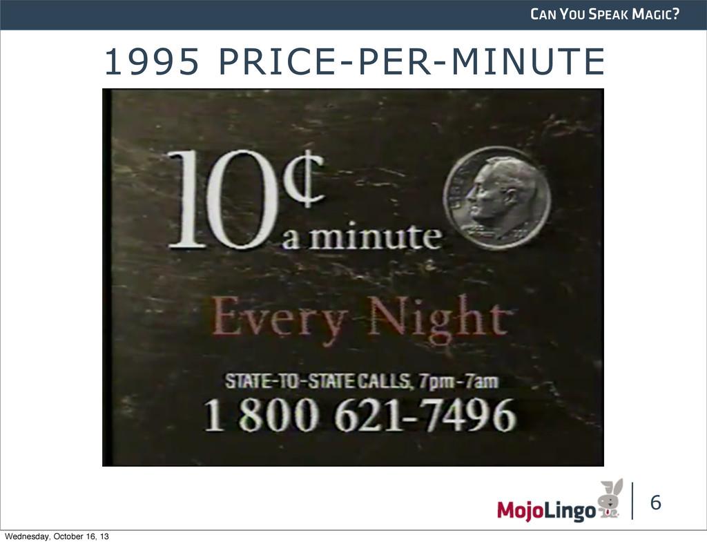 CAN YOU SPEAK MAGIC? 1995 PRICE-PER-MINUTE 6 We...