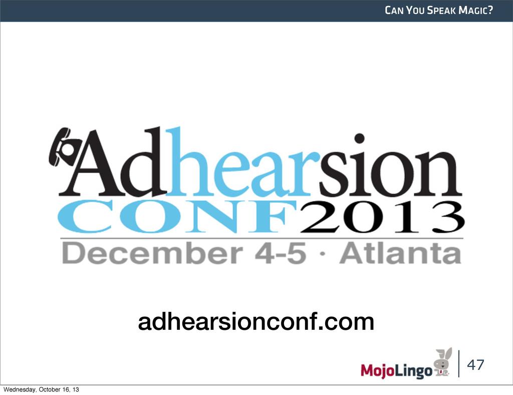 CAN YOU SPEAK MAGIC? 47 adhearsionconf.com Wedn...