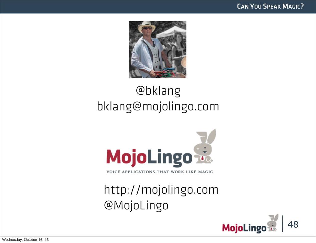 CAN YOU SPEAK MAGIC? 48 http://mojolingo.com @M...
