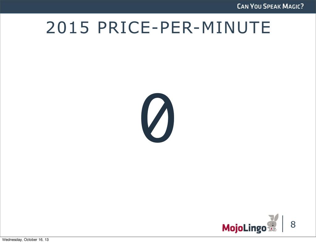 CAN YOU SPEAK MAGIC? 2015 PRICE-PER-MINUTE 8 0 ...