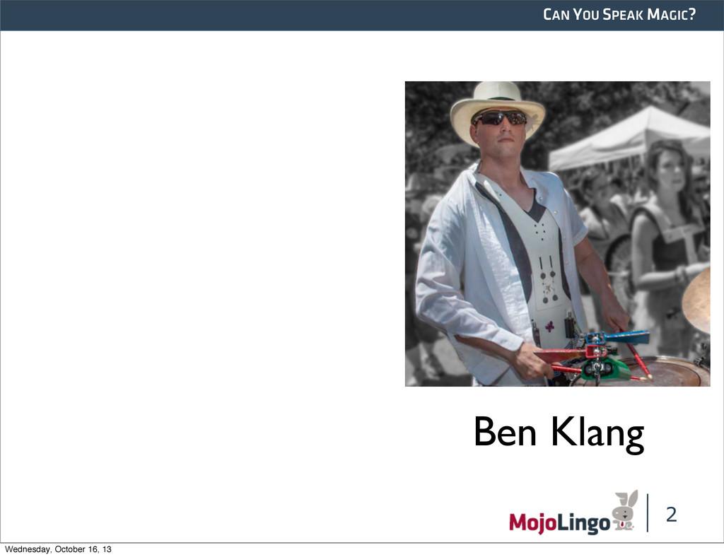 CAN YOU SPEAK MAGIC? 2 Ben Klang Wednesday, Oct...