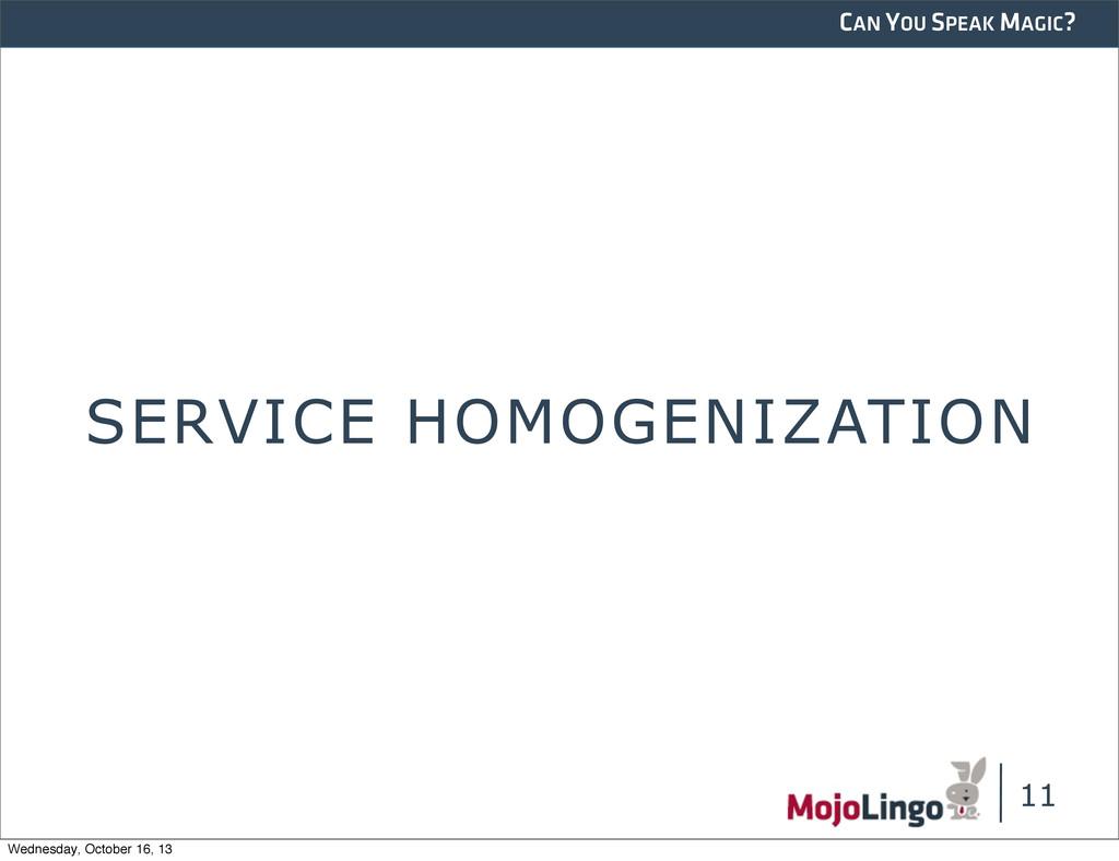CAN YOU SPEAK MAGIC? SERVICE HOMOGENIZATION 11 ...
