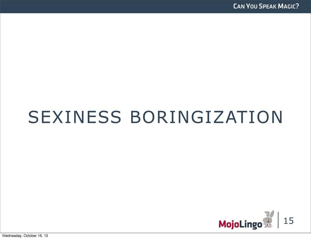 CAN YOU SPEAK MAGIC? SEXINESS BORINGIZATION 15 ...