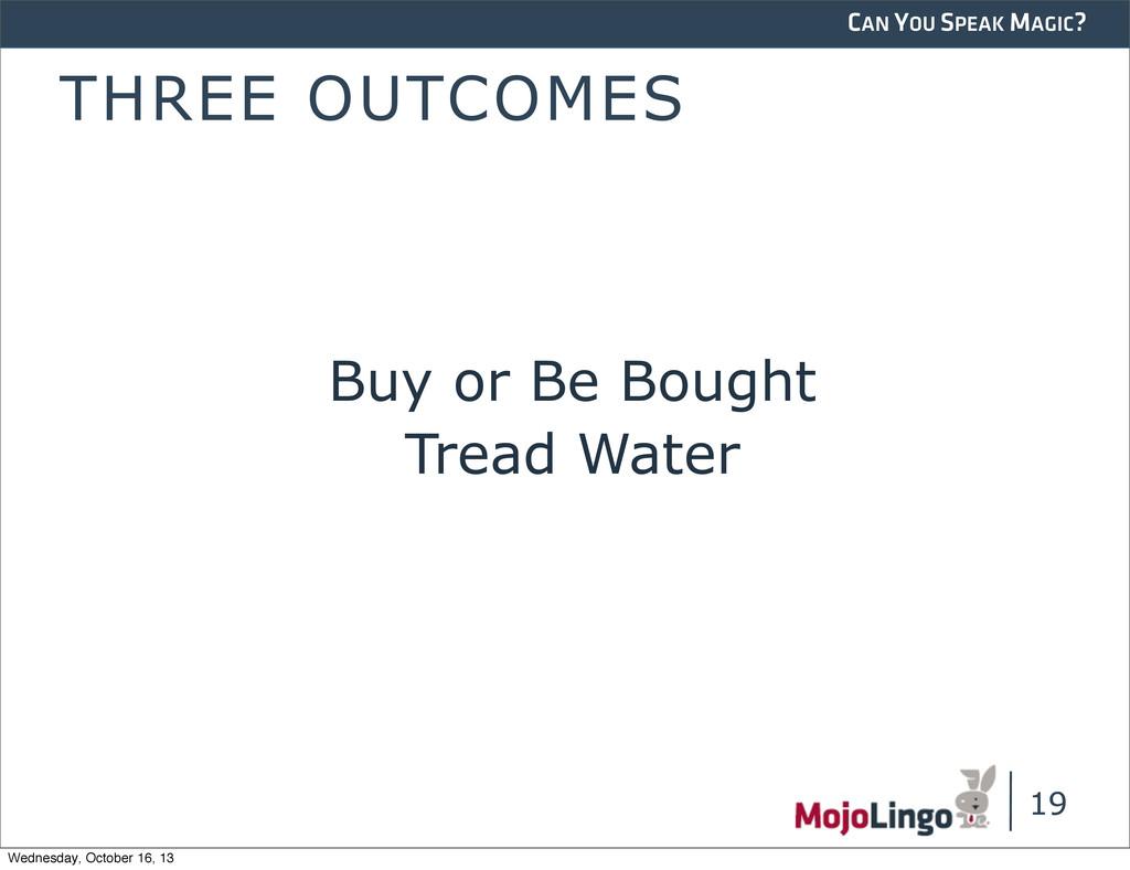 CAN YOU SPEAK MAGIC? THREE OUTCOMES Buy or Be B...