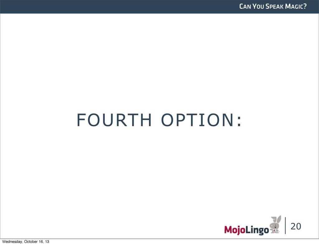 CAN YOU SPEAK MAGIC? FOURTH OPTION: 20 Wednesda...