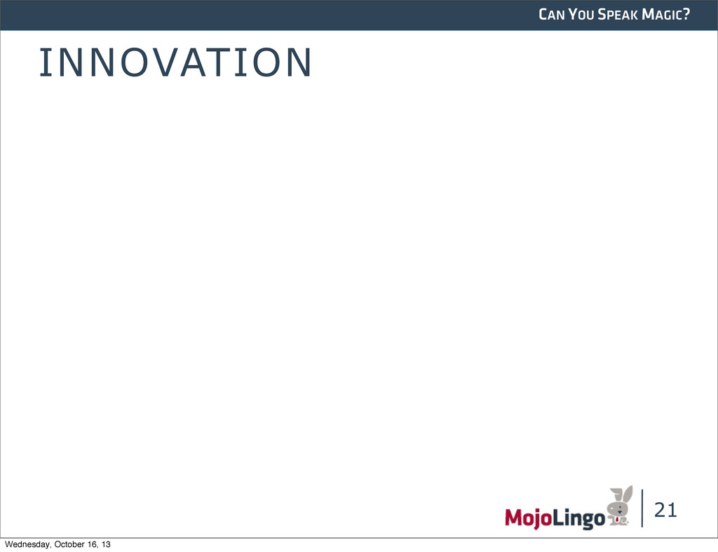 CAN YOU SPEAK MAGIC? INNOVATION 21 Wednesday, O...