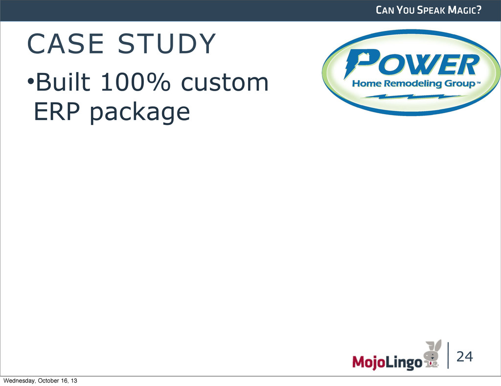 CAN YOU SPEAK MAGIC? CASE STUDY •Built 100% cus...
