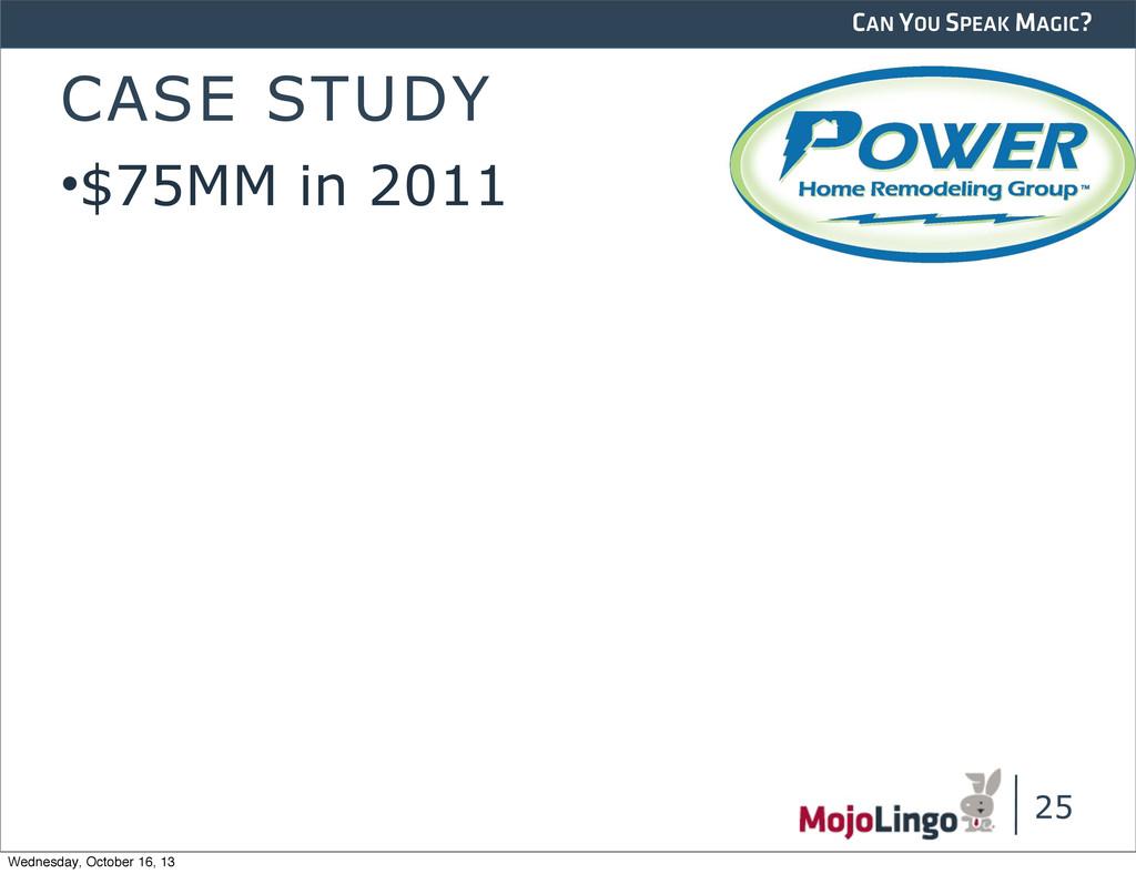 CAN YOU SPEAK MAGIC? CASE STUDY •$75MM in 2011 ...