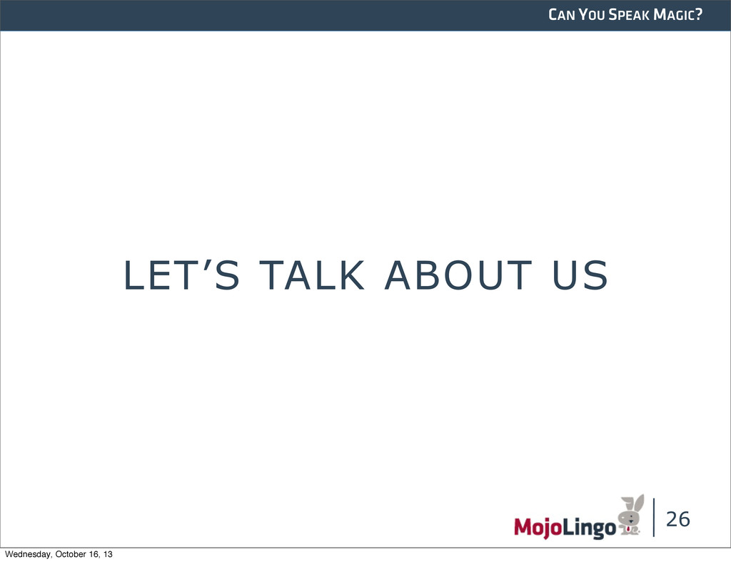 CAN YOU SPEAK MAGIC? LET'S TALK ABOUT US 26 Wed...
