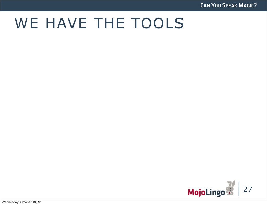 CAN YOU SPEAK MAGIC? WE HAVE THE TOOLS 27 Wedne...