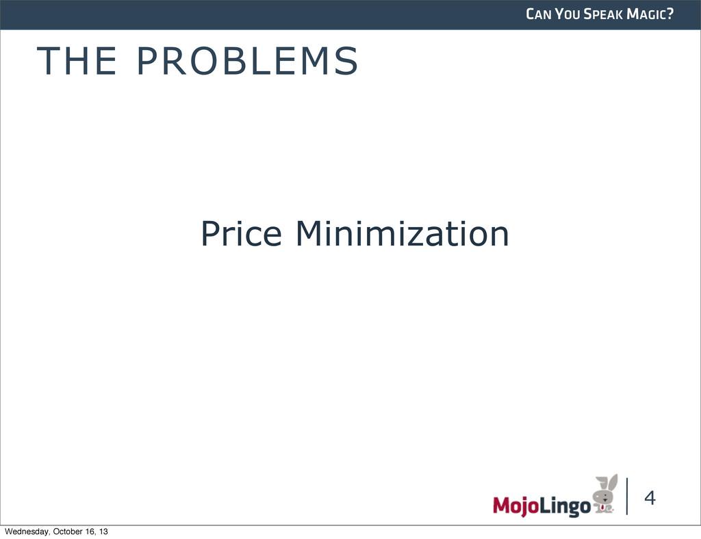 CAN YOU SPEAK MAGIC? THE PROBLEMS Price Minimiz...