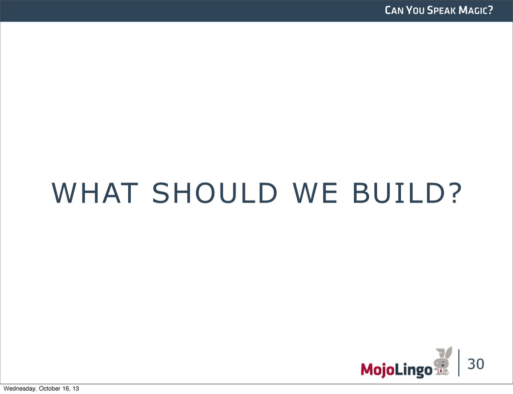 CAN YOU SPEAK MAGIC? WHAT SHOULD WE BUILD? 30 W...