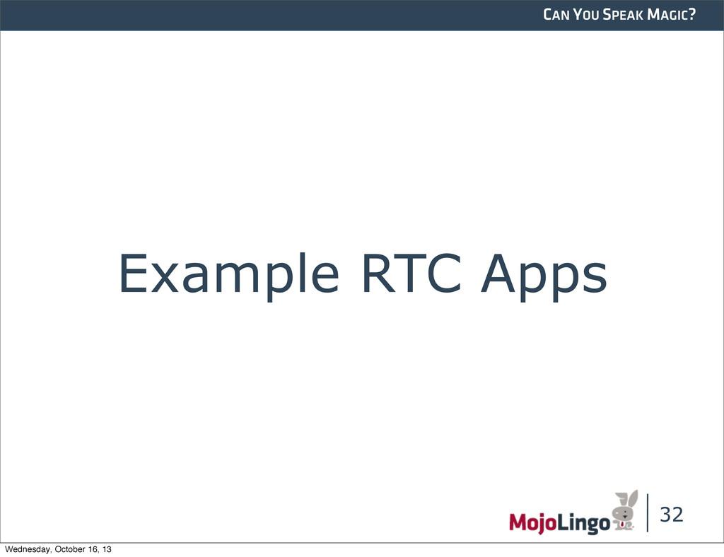 CAN YOU SPEAK MAGIC? Example RTC Apps 32 Wednes...
