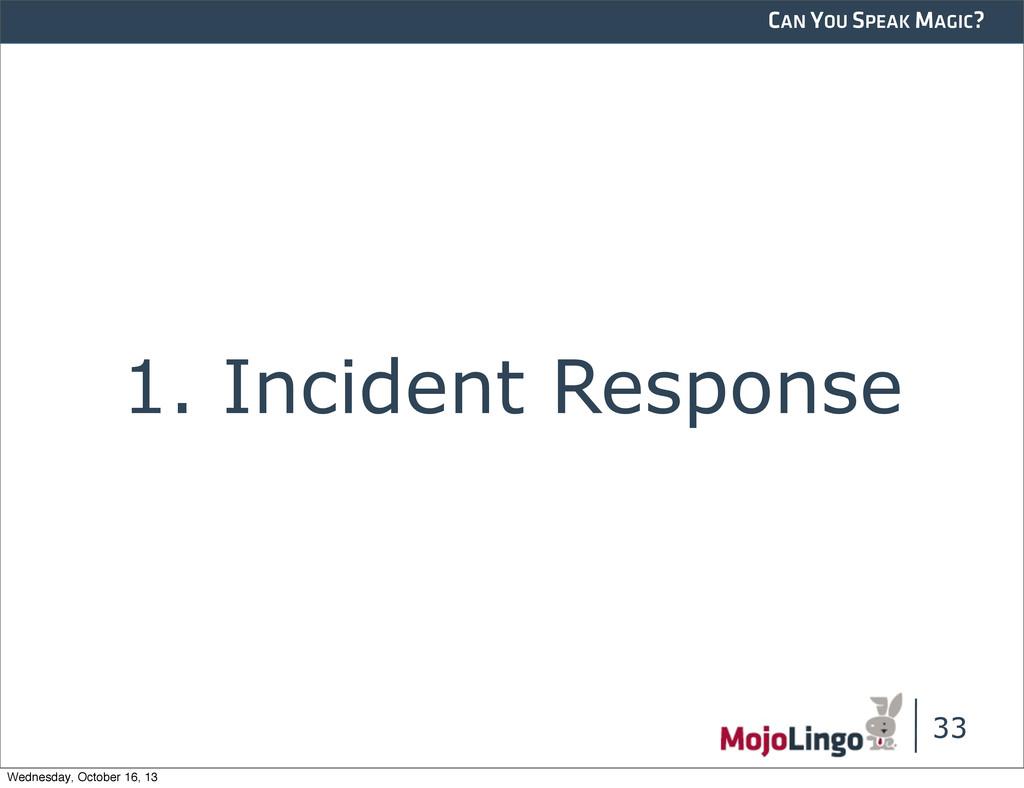 CAN YOU SPEAK MAGIC? 1. Incident Response 33 We...