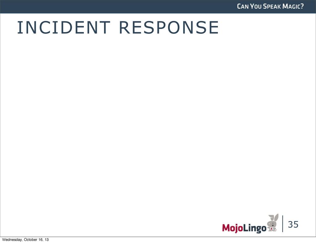 CAN YOU SPEAK MAGIC? INCIDENT RESPONSE 35 Wedne...