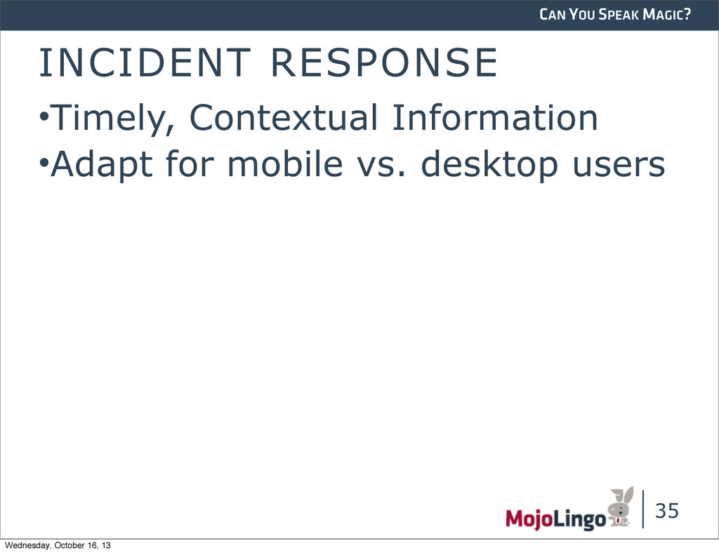 CAN YOU SPEAK MAGIC? INCIDENT RESPONSE •Timely,...