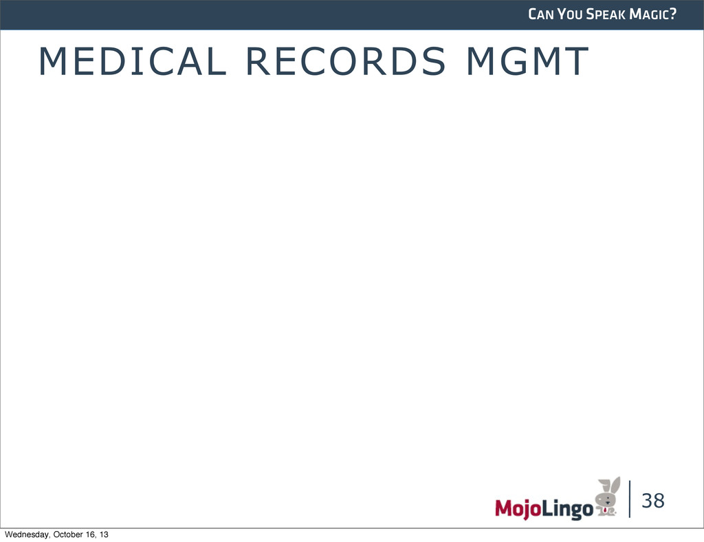 CAN YOU SPEAK MAGIC? MEDICAL RECORDS MGMT 38 We...