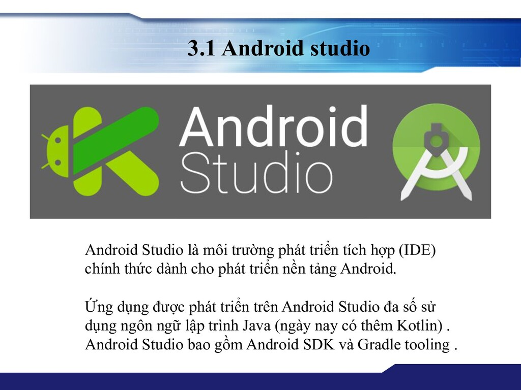 3.1 Android studio Android Studio là môi trường...