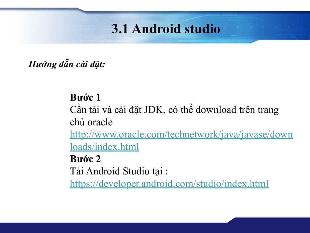 3.1 Android studio Hướng dẫn cài đặt: Bước 1 Cầ...