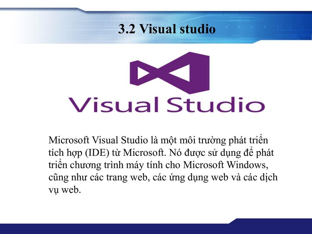 3.2 Visual studio Microsoft Visual Studio là mộ...