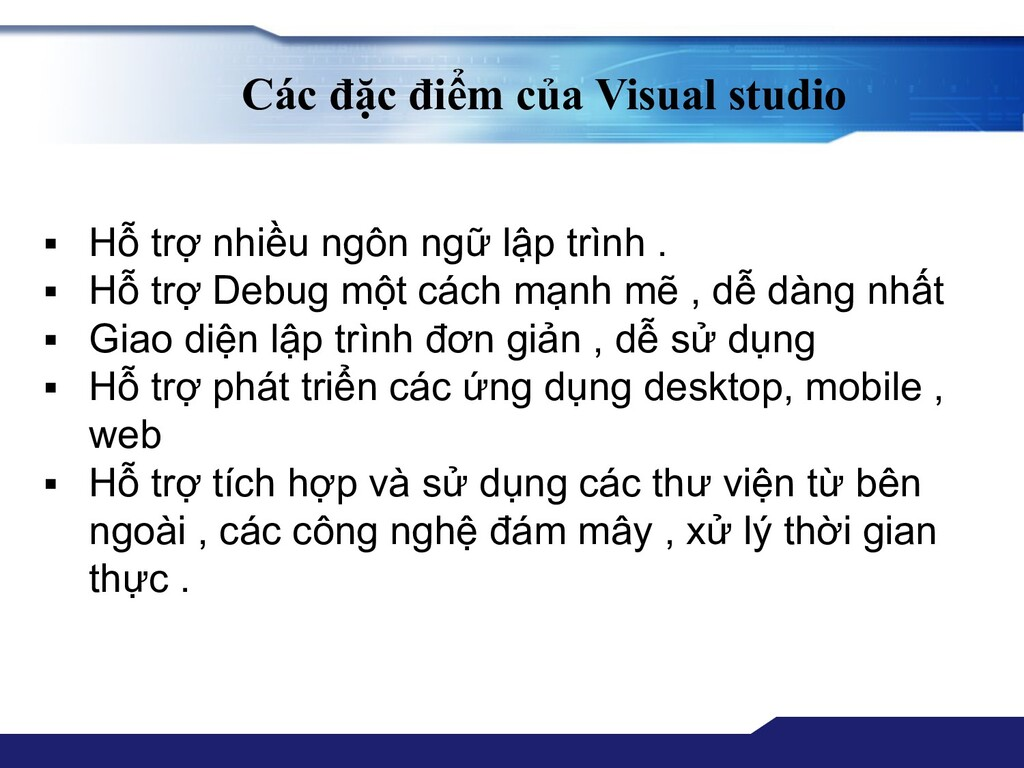Các đặc điểm của Visual studio ▪ Hỗ trợ nhiều n...