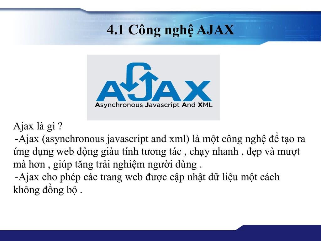 4.1 Công nghệ AJAX Ajax là gì ? -Ajax (asynchro...