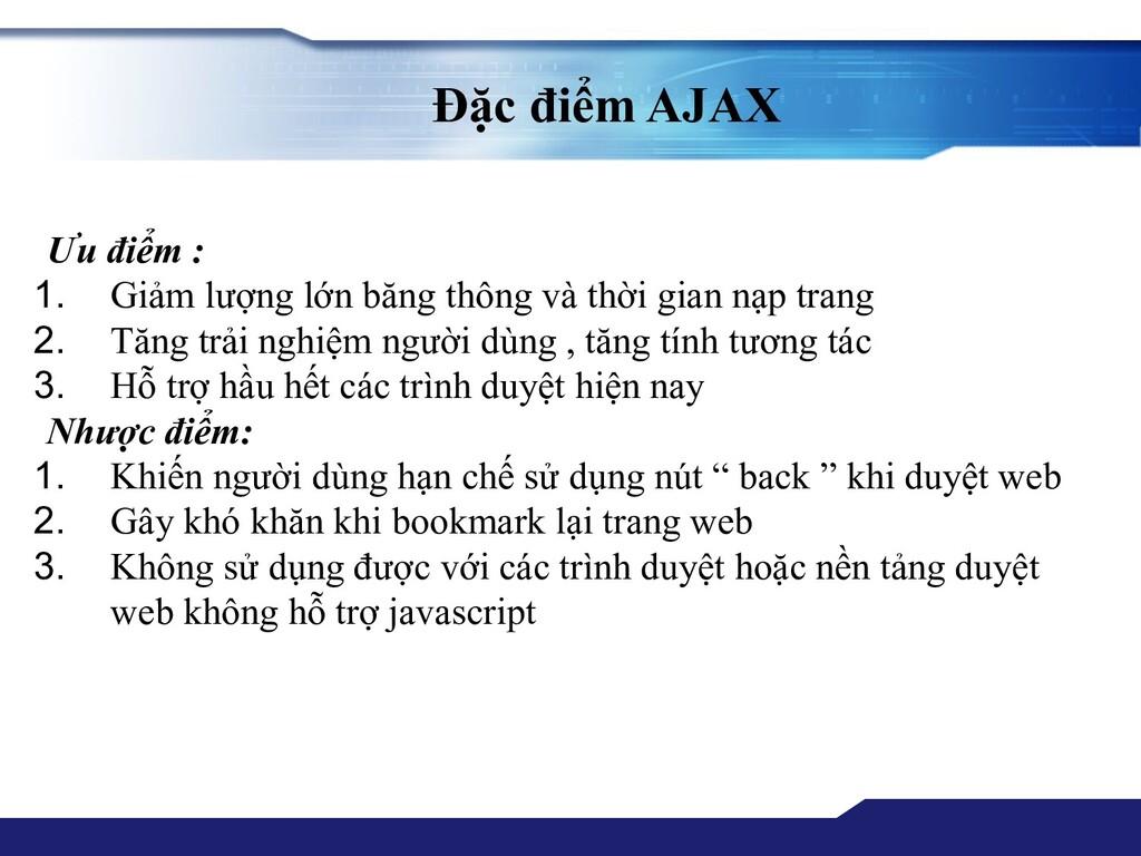 Đặc điểm AJAX Ưu điểm : 1. Giảm lượng lớn băng ...