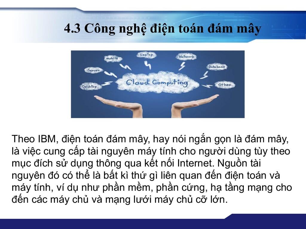 4.3 Công nghệ điện toán đám mây Theo IBM, điện ...