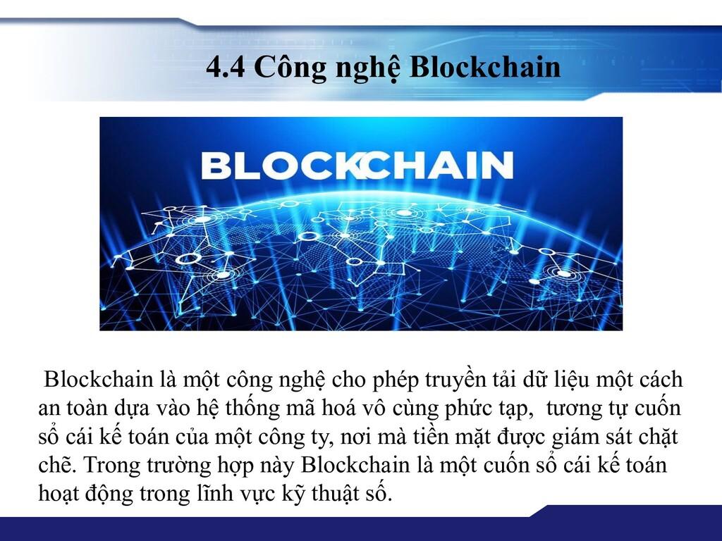 4.4 Công nghệ Blockchain Blockchain là một công...