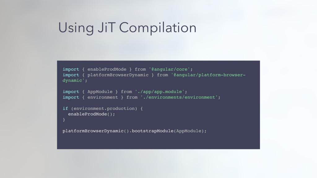 Using JiT Compilation import { enableProdMode }...
